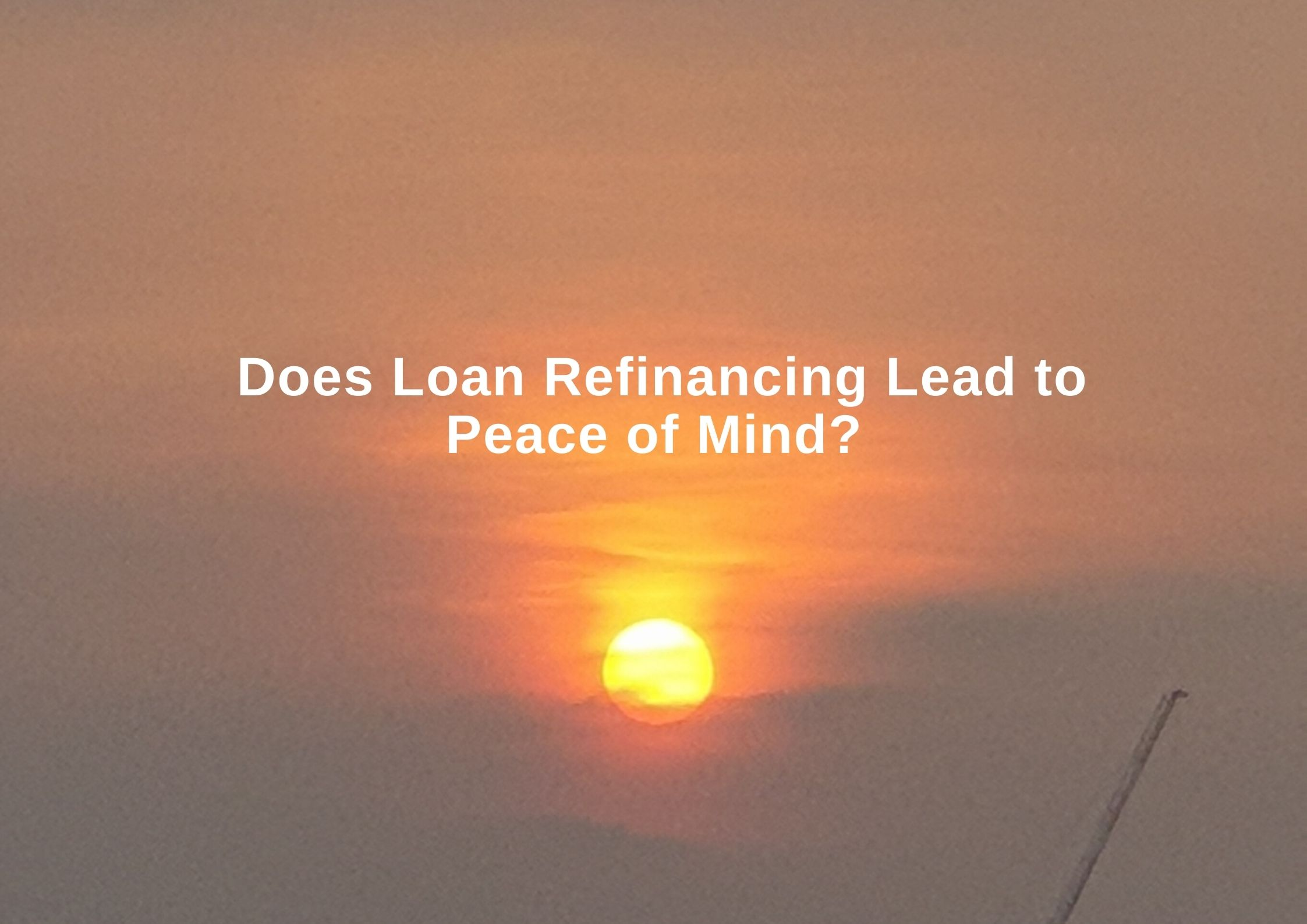 Read more about the article <strong>Does Loan Refinancing Lead to Peace of Mind?</strong>